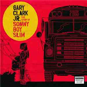Gary Clark Jr. - The Story Of Sonny Boy Slim download